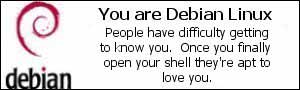 You are Debian Linux. People have difficulty getting to know you. Once you finally open your shell they're apt to love you.